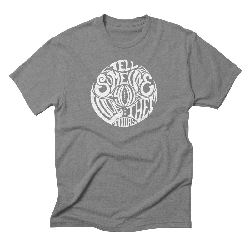 Tell Someone You Love Them Today (White) Men's Triblend T-Shirt by StencilActiv's Shop