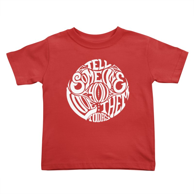 Tell Someone You Love Them Today (White) Kids Toddler T-Shirt by StencilActiv's Shop