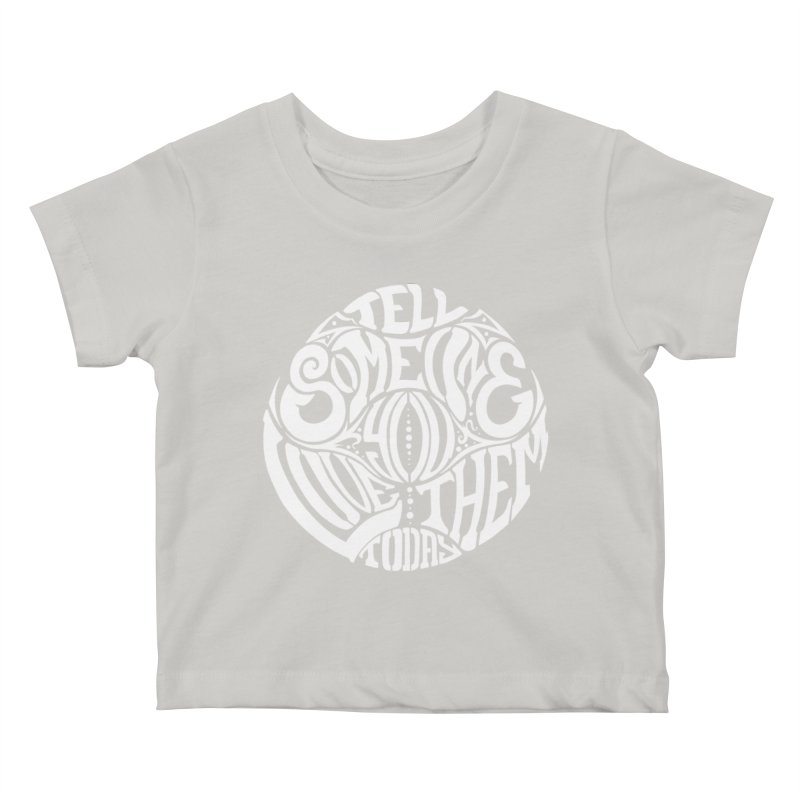 Tell Someone You Love Them Today (White) Kids Baby T-Shirt by StencilActiv's Shop