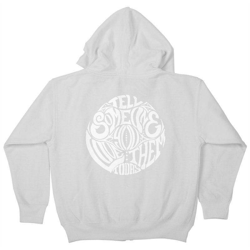 Tell Someone You Love Them Today (White) Kids Zip-Up Hoody by StencilActiv's Shop