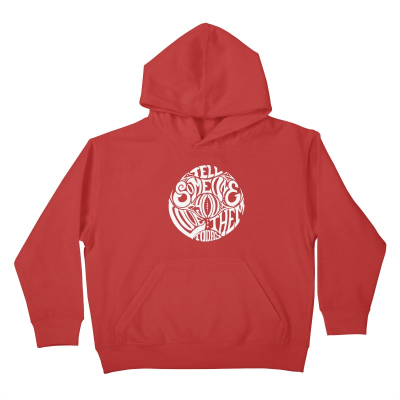 Tell Someone You Love Them Today (White) Kids Pullover Hoody by StencilActiv's Shop