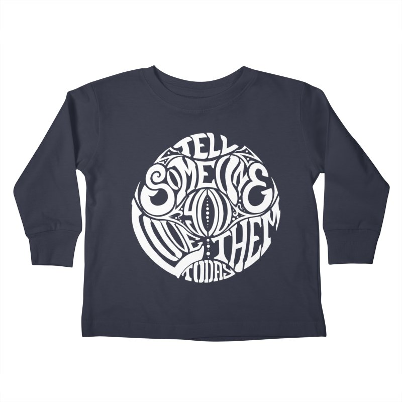 Tell Someone You Love Them Today (White) Kids Toddler Longsleeve T-Shirt by StencilActiv's Shop