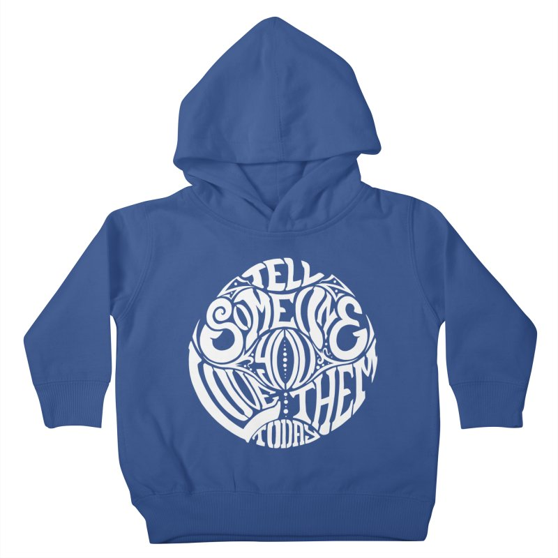 Tell Someone You Love Them Today (White) Kids Toddler Pullover Hoody by StencilActiv's Shop