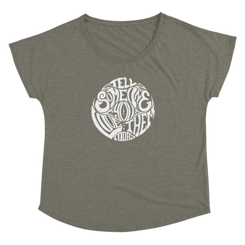 Tell Someone You Love Them Today (White) Women's Dolman by StencilActiv's Shop
