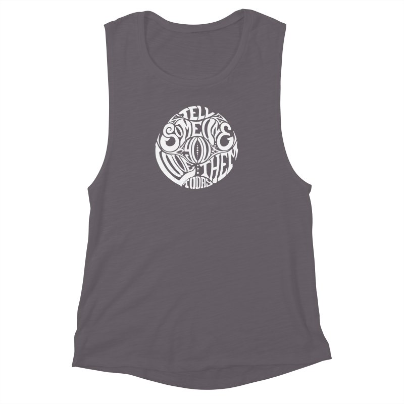 Tell Someone You Love Them Today (White) Women's Muscle Tank by StencilActiv's Shop