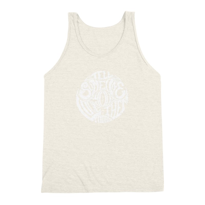 Tell Someone You Love Them Today (White) Men's Triblend Tank by StencilActiv's Shop