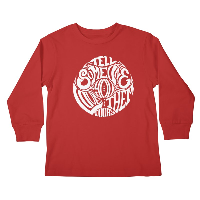 Tell Someone You Love Them Today (White) Kids Longsleeve T-Shirt by StencilActiv's Shop