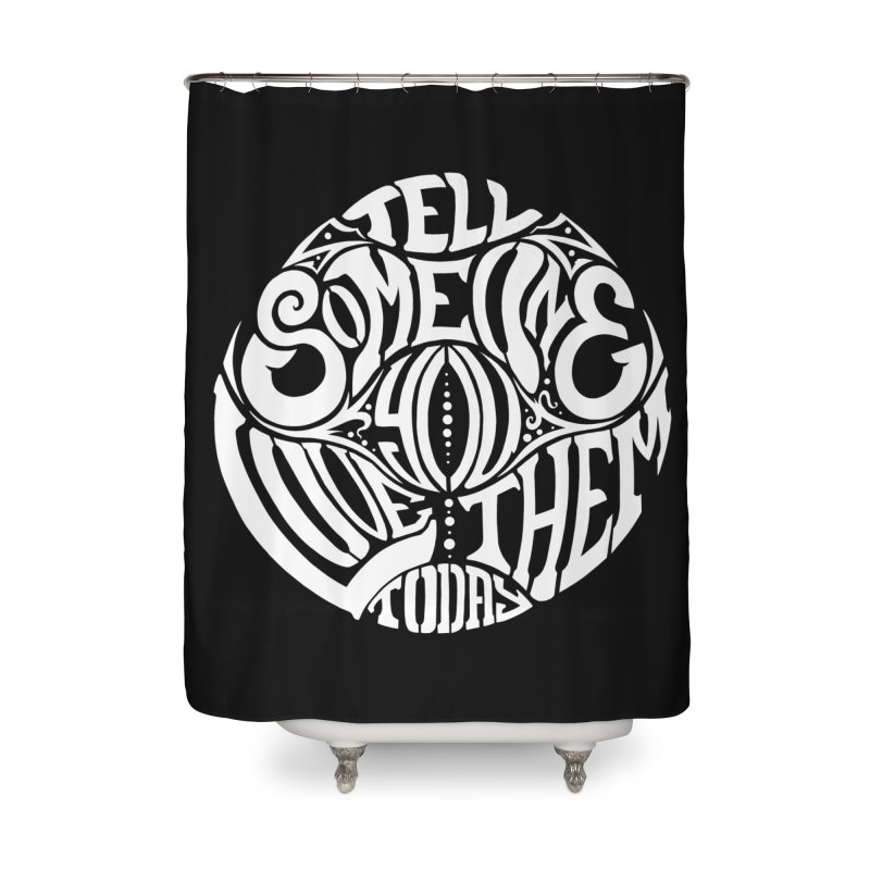 Tell Someone You Love Them Today (White) Home Shower Curtain by StencilActiv's Shop