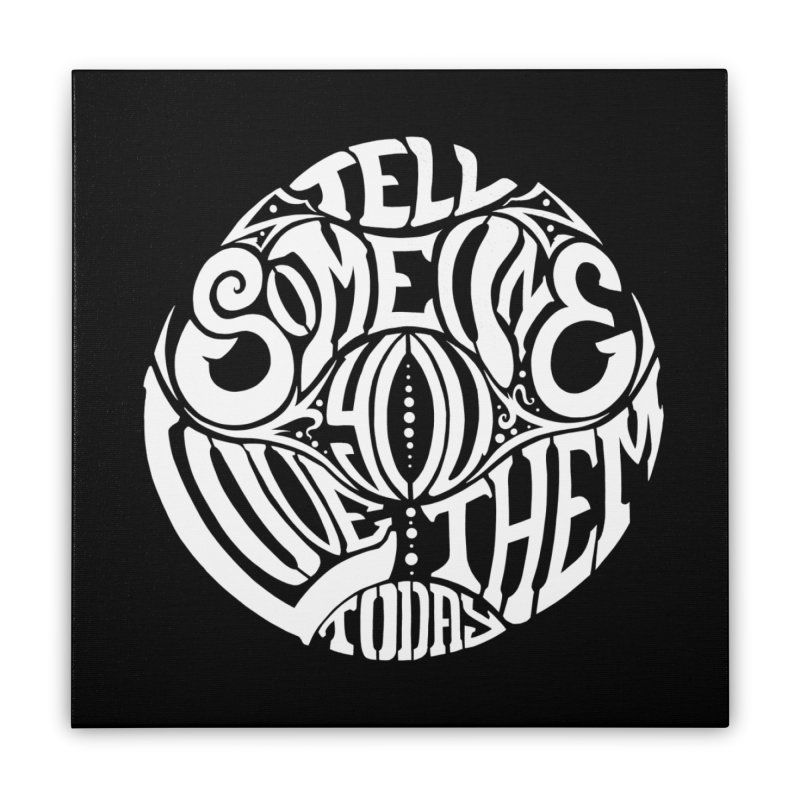 Tell Someone You Love Them Today (White) Home Stretched Canvas by StencilActiv's Shop