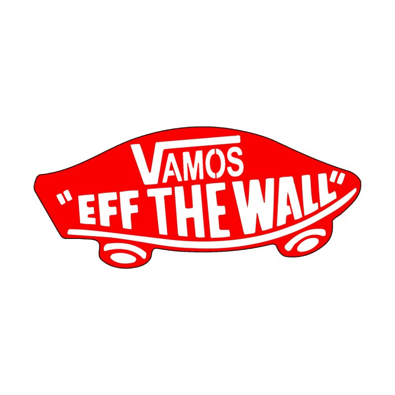 Vamos (let's go!) - F**K the Wall!!! None  by StencilActiv's Shop