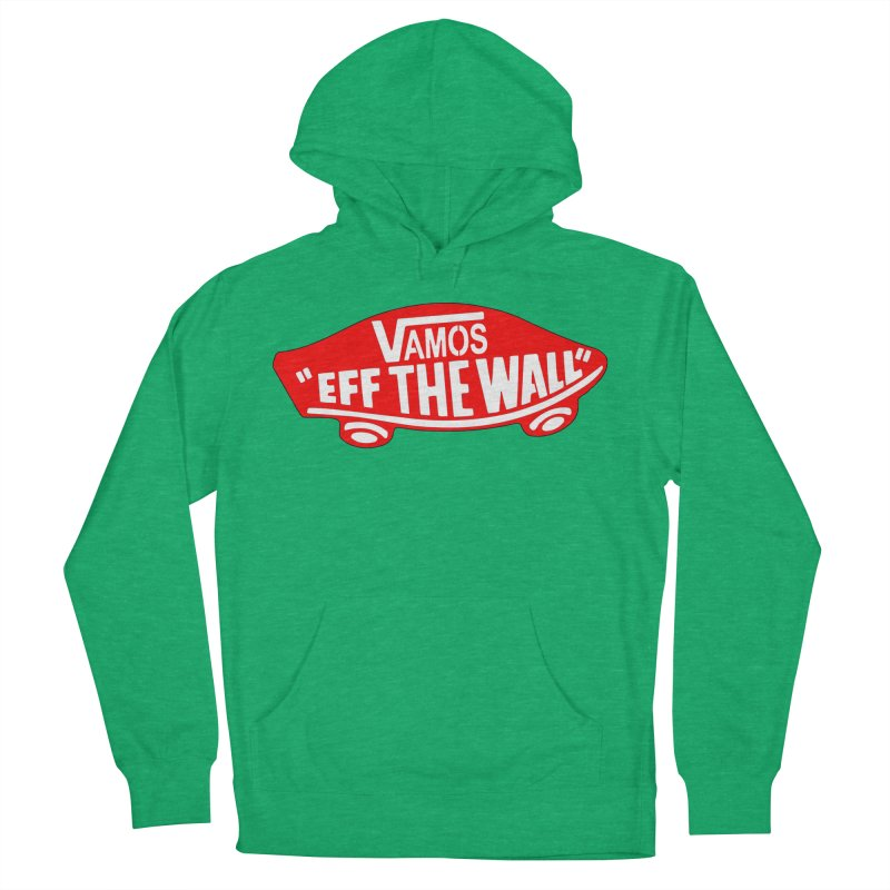 Vamos (let's go!) - F**K the Wall!!! Women's Pullover Hoody by StencilActiv's Shop