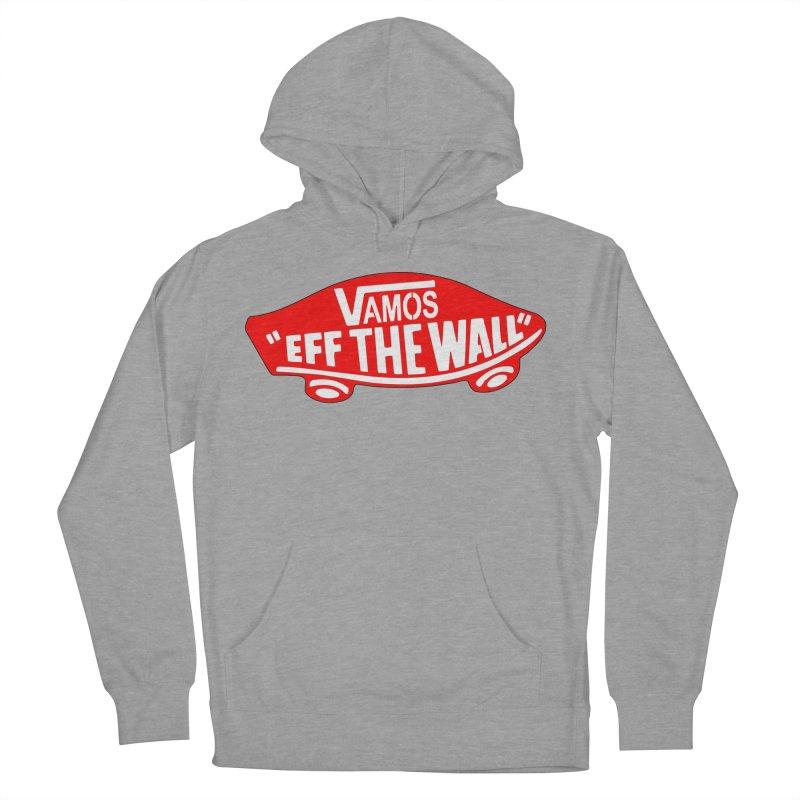 Vamos (let's go!) - F**K the Wall!!! Men's Pullover Hoody by StencilActiv's Shop