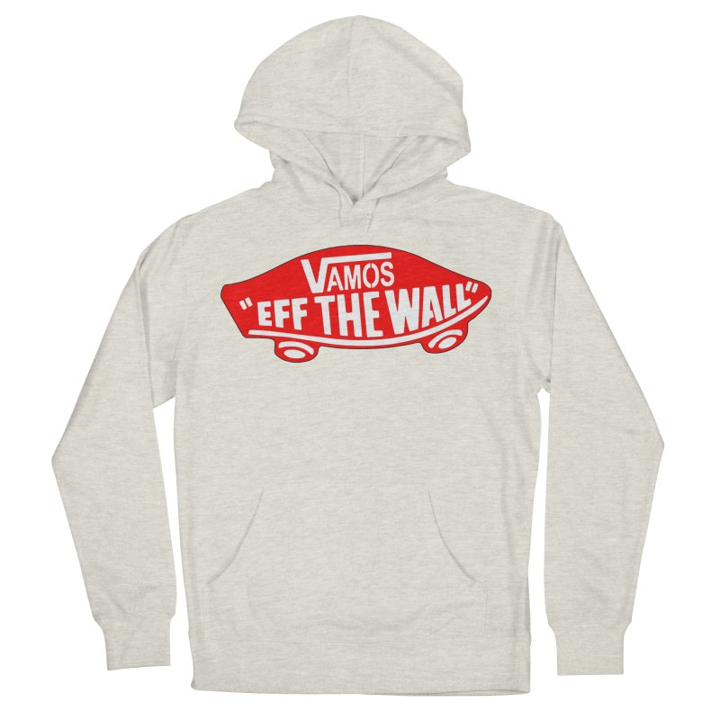 Vamos (let's go!) - F**K the Wall!!! Men's Pullover Hoody by StencilActiv's Shop