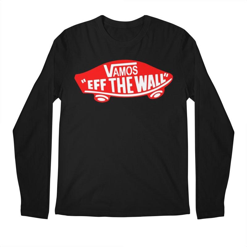 Vamos (let's go!) - F**K the Wall!!! Men's Longsleeve T-Shirt by StencilActiv's Shop