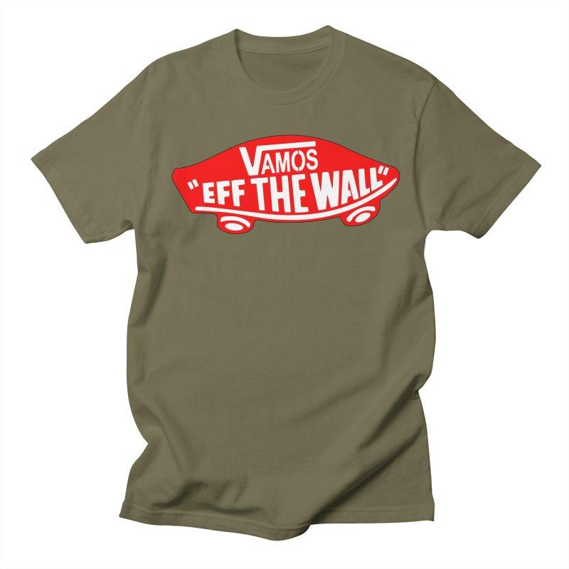 Vamos (let's go!) - F**K the Wall!!! Men's T-shirt by StencilActiv's Shop