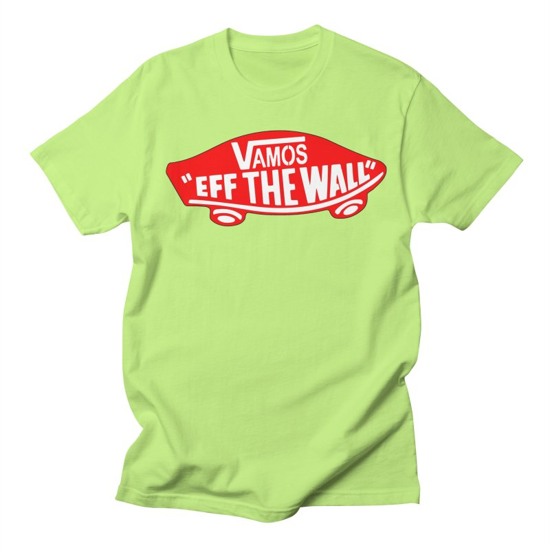 Vamos (let's go!) - F**K the Wall!!! Women's Unisex T-Shirt by StencilActiv's Shop
