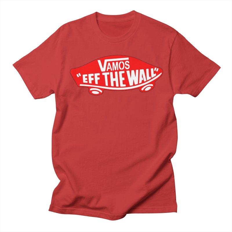 Vamos (let's go!) - F**K the Wall!!! Women's Unisex T-Shirt by StencilActiv's Shop