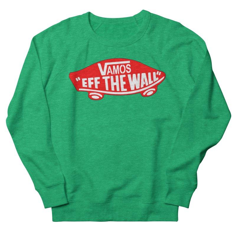 Vamos (let's go!) - F**K the Wall!!! Women's Sweatshirt by StencilActiv's Shop