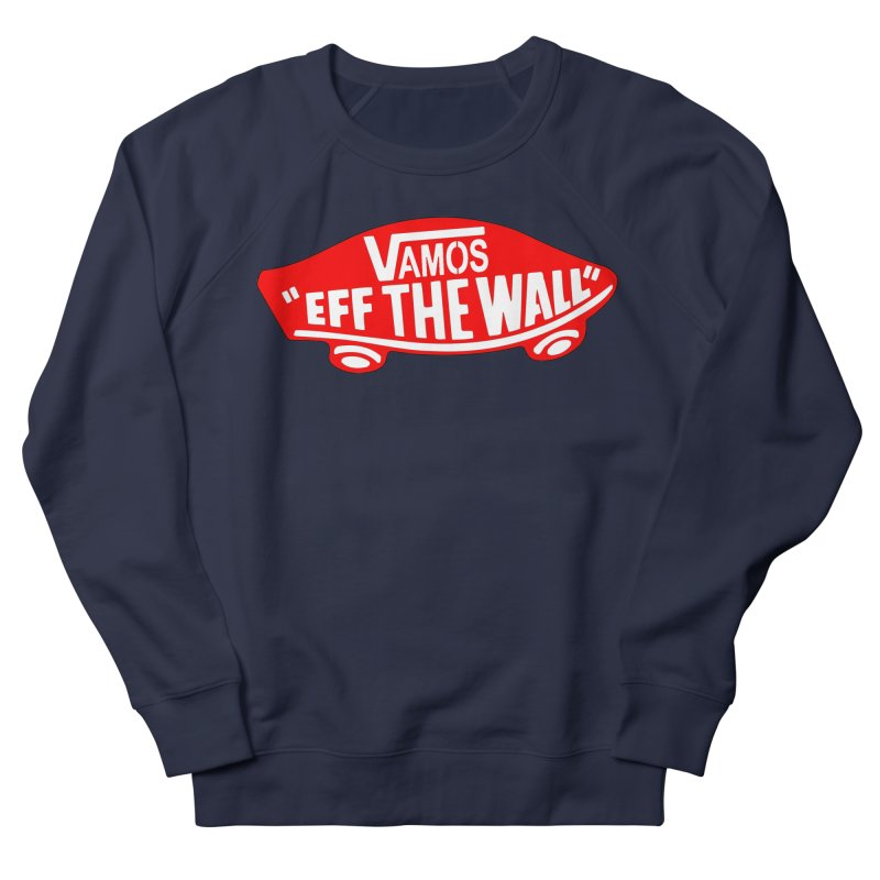 Vamos (let's go!) - F**K the Wall!!! Women's Sweatshirt by StencilActiv's Shop