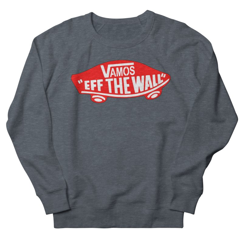 Vamos (let's go!) - F**K the Wall!!! Men's Sweatshirt by StencilActiv's Shop