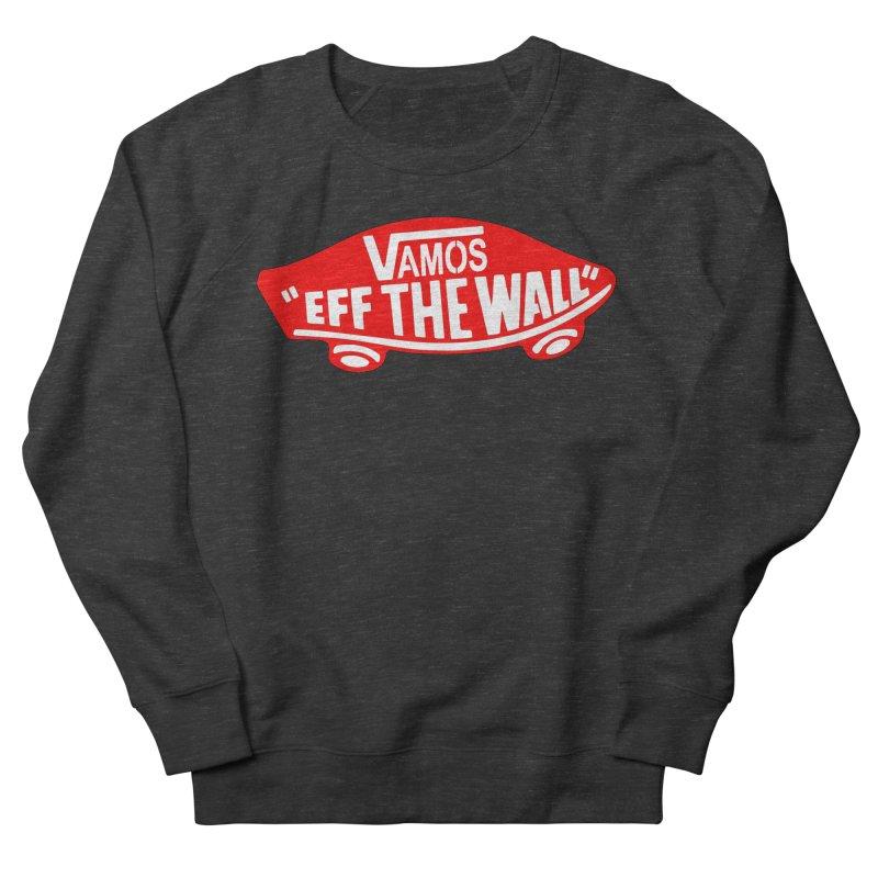Vamos (let's go!) - F**K the Wall!!! Men's Sweatshirt by StencilActiv's Shop