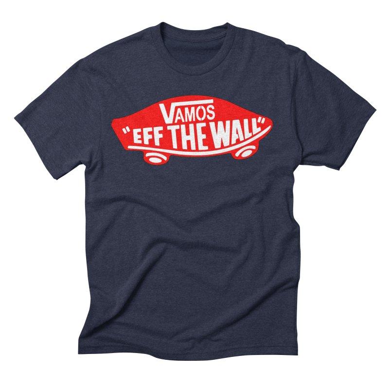 Vamos (let's go!) - F**K the Wall!!! Men's Triblend T-Shirt by StencilActiv's Shop