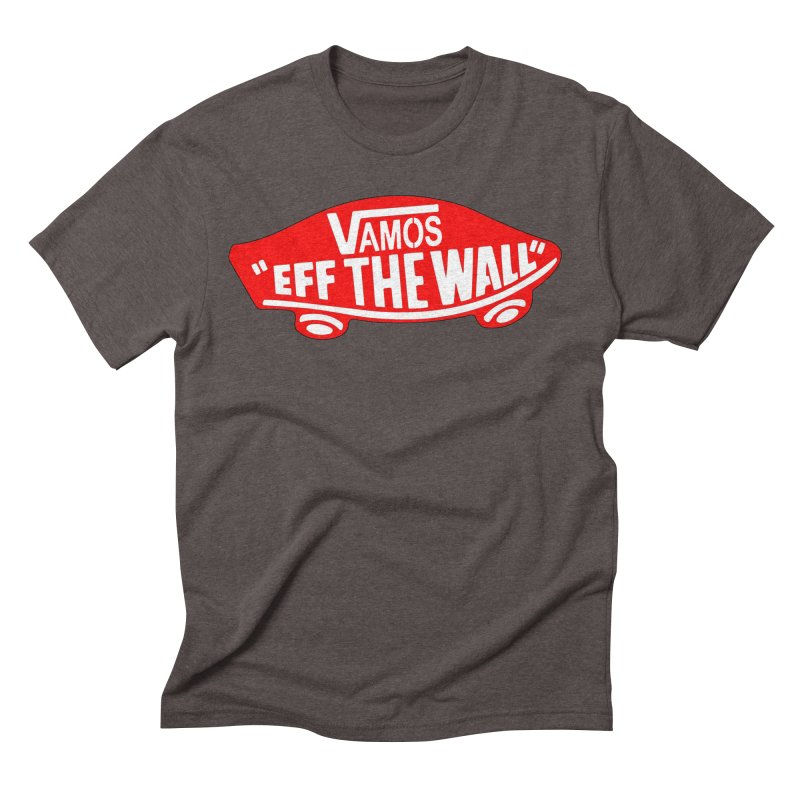 Vamos (let's go!) - F**K the Wall!!! Men's Triblend T-Shirt by StencilActiv's Shop