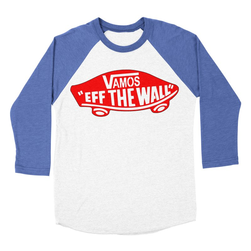 Vamos (let's go!) - F**K the Wall!!! Women's Baseball Triblend T-Shirt by StencilActiv's Shop