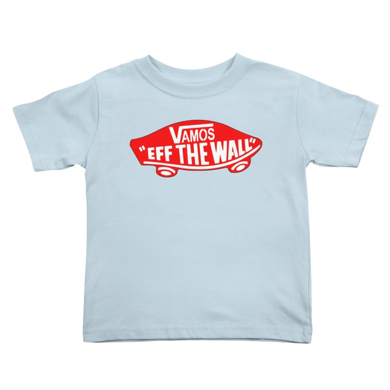 Vamos (let's go!) - F**K the Wall!!! Kids Toddler T-Shirt by StencilActiv's Shop