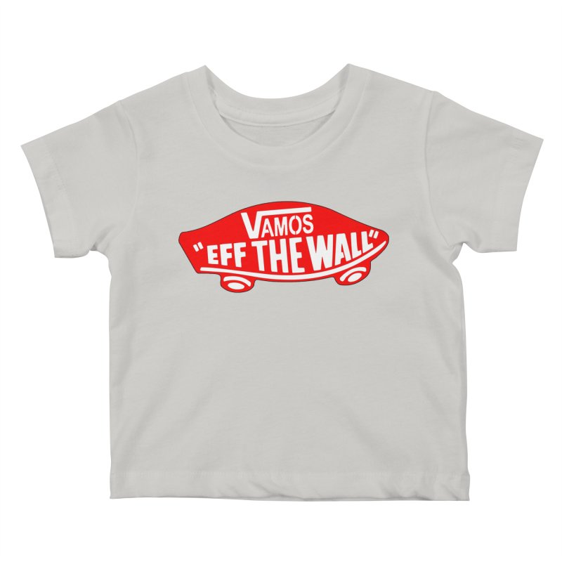 Vamos (let's go!) - F**K the Wall!!! Kids Baby T-Shirt by StencilActiv's Shop
