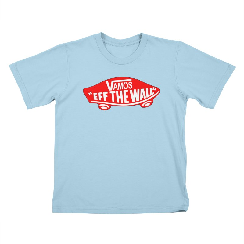 Vamos (let's go!) - F**K the Wall!!! Kids T-shirt by StencilActiv's Shop