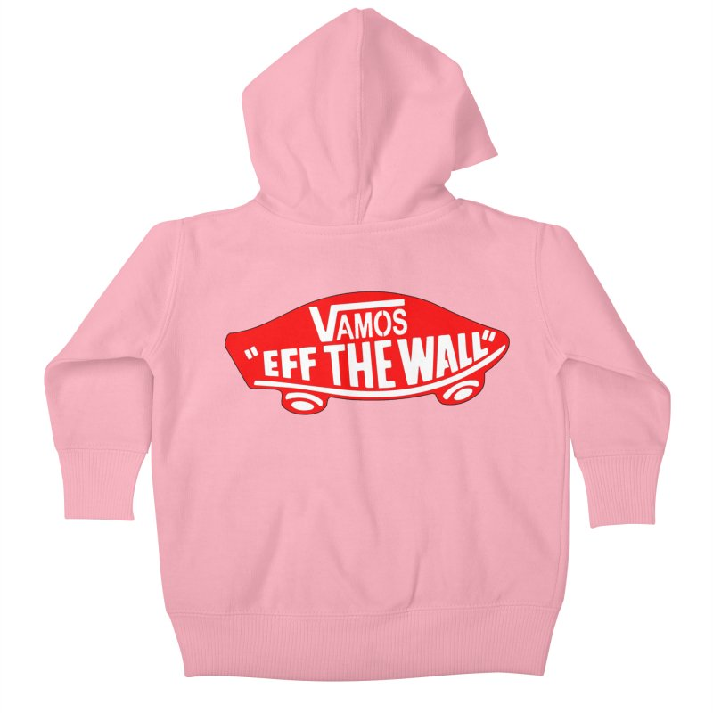 Vamos (let's go!) - F**K the Wall!!! Kids Baby Zip-Up Hoody by StencilActiv's Shop