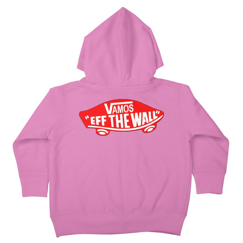 Vamos (let's go!) - F**K the Wall!!! Kids Toddler Zip-Up Hoody by StencilActiv's Shop