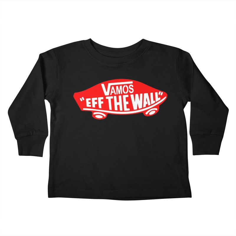 Vamos (let's go!) - F**K the Wall!!! Kids Toddler Longsleeve T-Shirt by StencilActiv's Shop