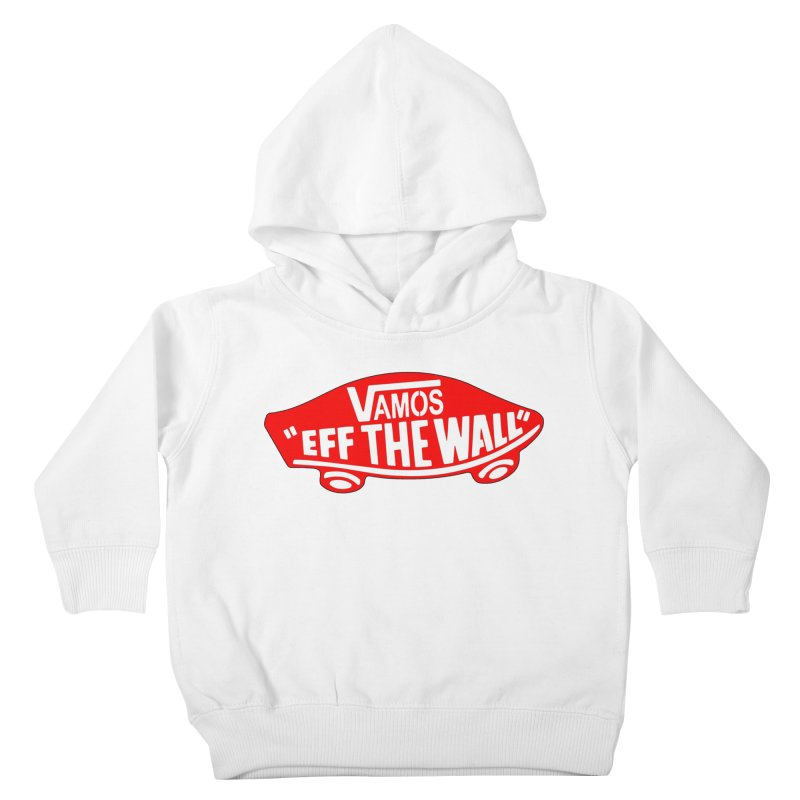 Vamos (let's go!) - F**K the Wall!!! Kids Toddler Pullover Hoody by StencilActiv's Shop