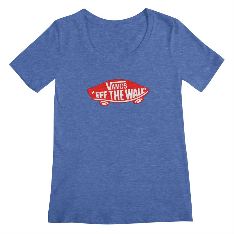 Vamos (let's go!) - F**K the Wall!!! Women's Scoopneck by StencilActiv's Shop
