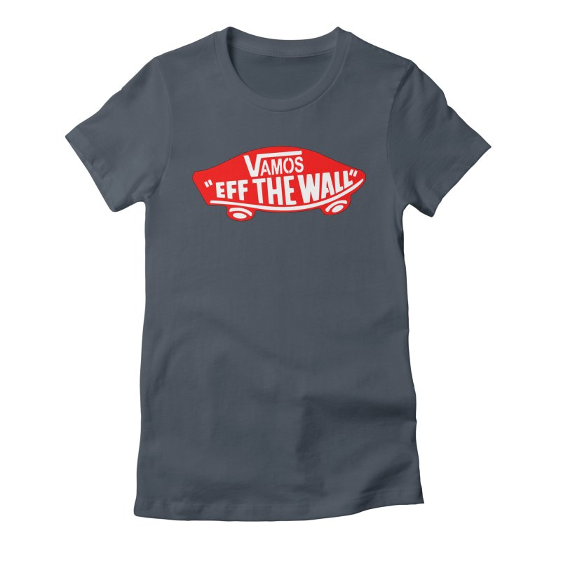 Vamos (let's go!) - F**K the Wall!!! Women's Fitted T-Shirt by StencilActiv's Shop