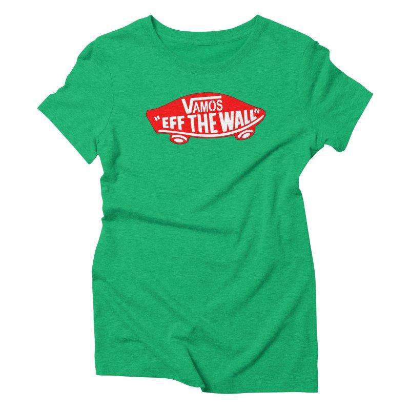 Vamos (let's go!) - F**K the Wall!!! Women's Triblend T-shirt by StencilActiv's Shop
