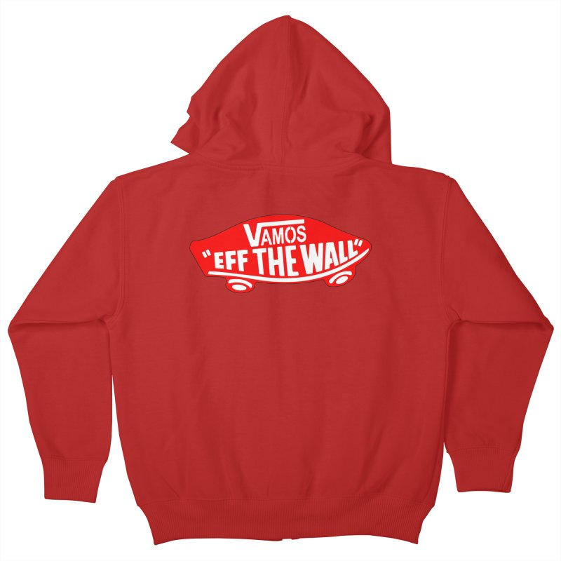 Vamos (let's go!) - F**K the Wall!!! Kids Zip-Up Hoody by StencilActiv's Shop