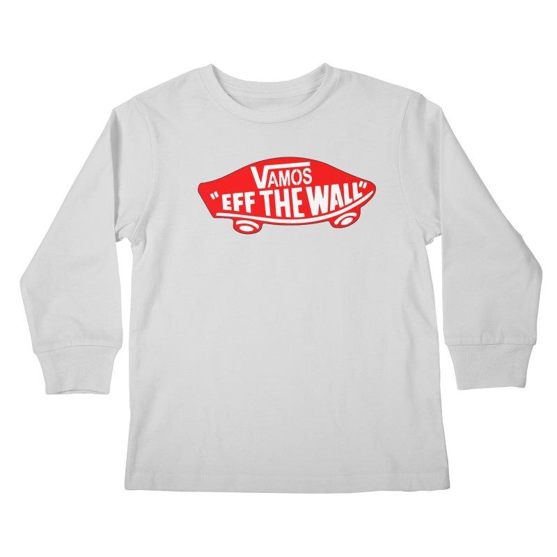 Vamos (let's go!) - F**K the Wall!!! Kids Longsleeve T-Shirt by StencilActiv's Shop