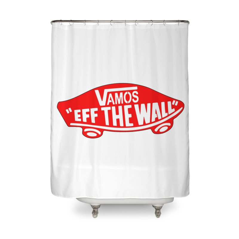 Vamos (let's go!) - F**K the Wall!!! Home Shower Curtain by StencilActiv's Shop