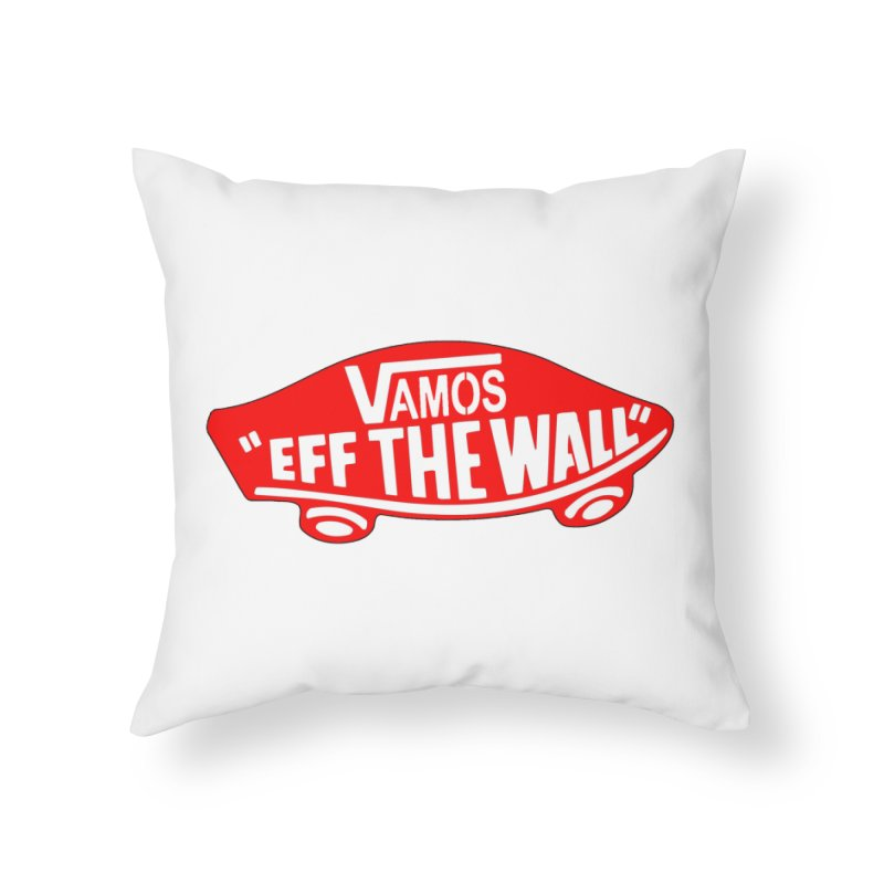 Vamos (let's go!) - F**K the Wall!!! Home Throw Pillow by StencilActiv's Shop