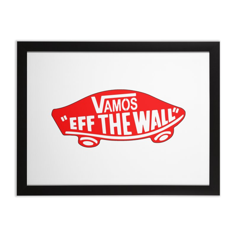 Vamos (let's go!) - F**K the Wall!!! Home Framed Fine Art Print by StencilActiv's Shop