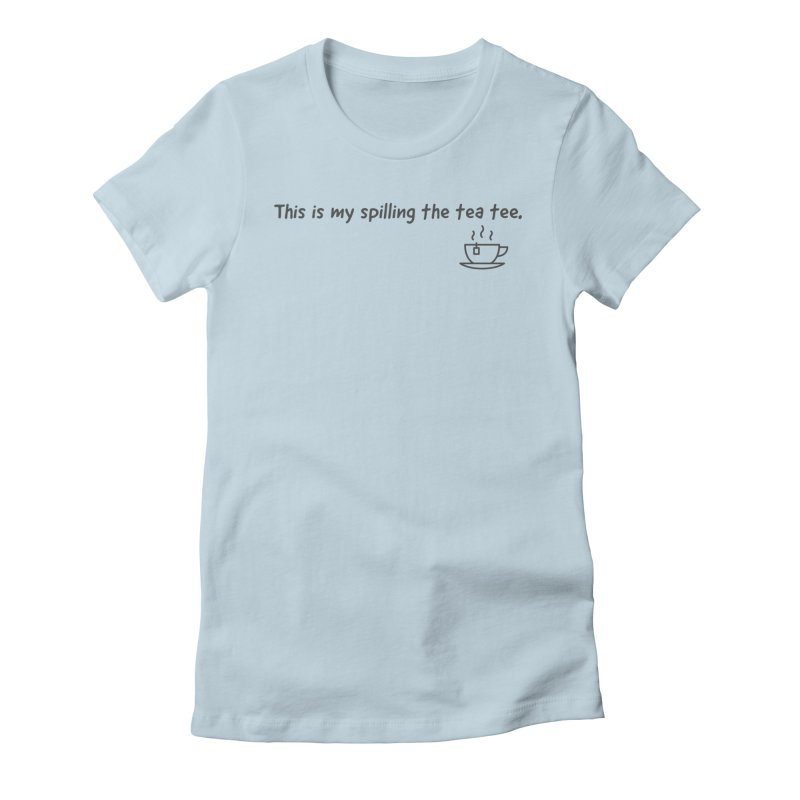 Spilling the tea Women's T-Shirt by It Goes Both Ways the Podcast