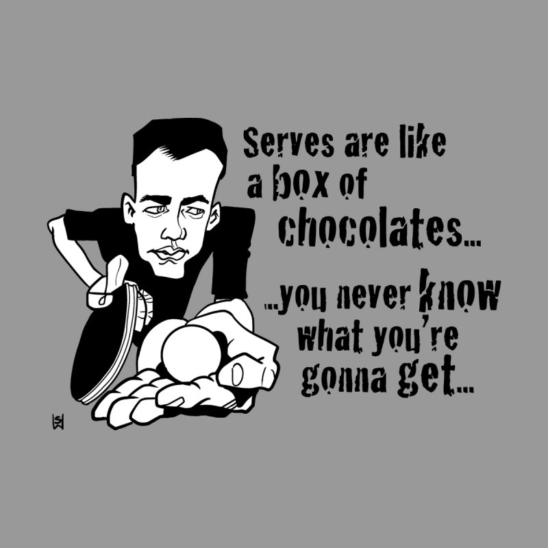 Serves are like a box of chocolates...   by SteveShirts's Artist Shop