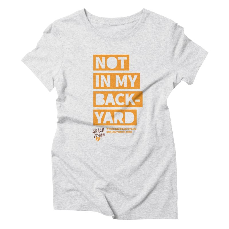 #NOTINMYBACKYARD Women's Triblend T-Shirt by StolenYouth's Artist Shop