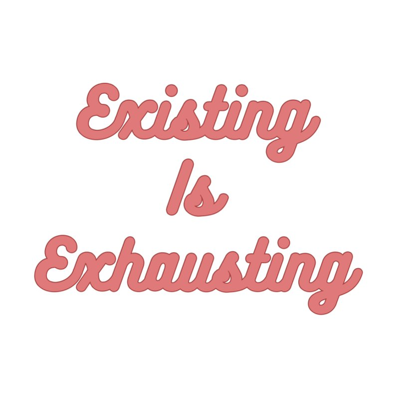 Existing Is Exhausting by Super Normal Shop