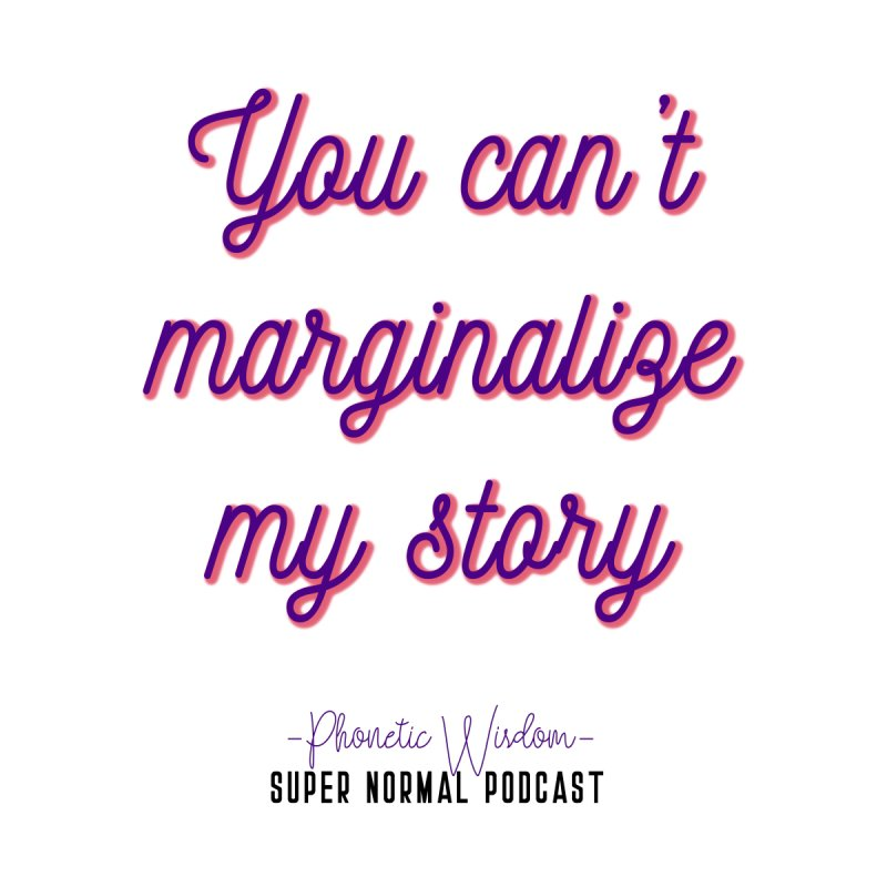 You Can't Marginalize My Story by Super Normal Shop