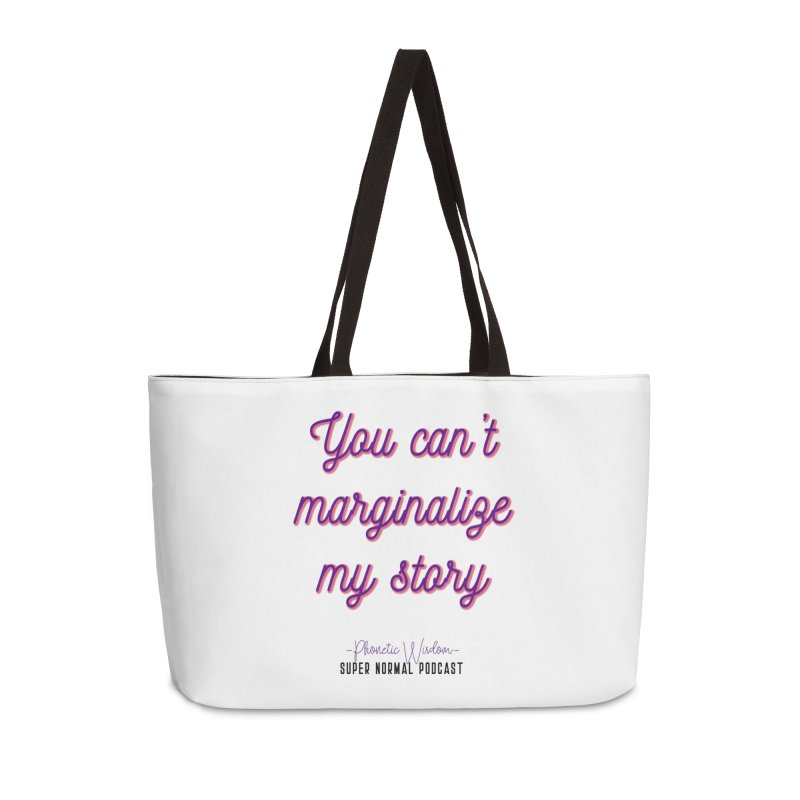You Can't Marginalize My Story Accessories Weekender Bag Bag by Super Normal Shop