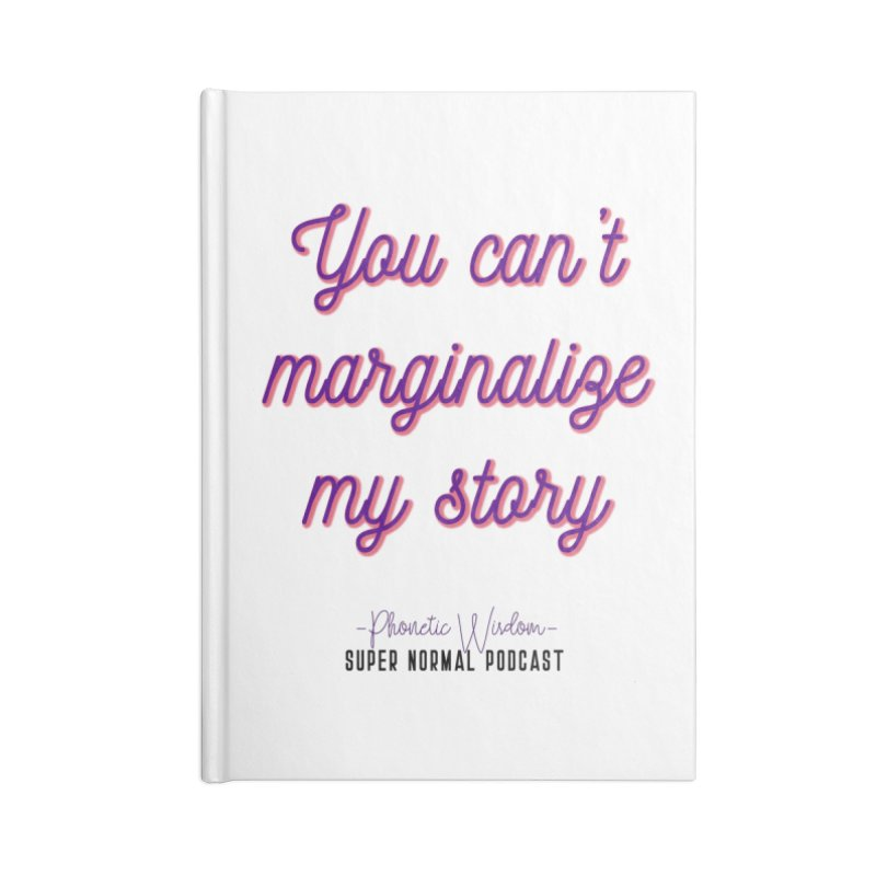 You Can't Marginalize My Story Accessories Blank Journal Notebook by Super Normal Shop